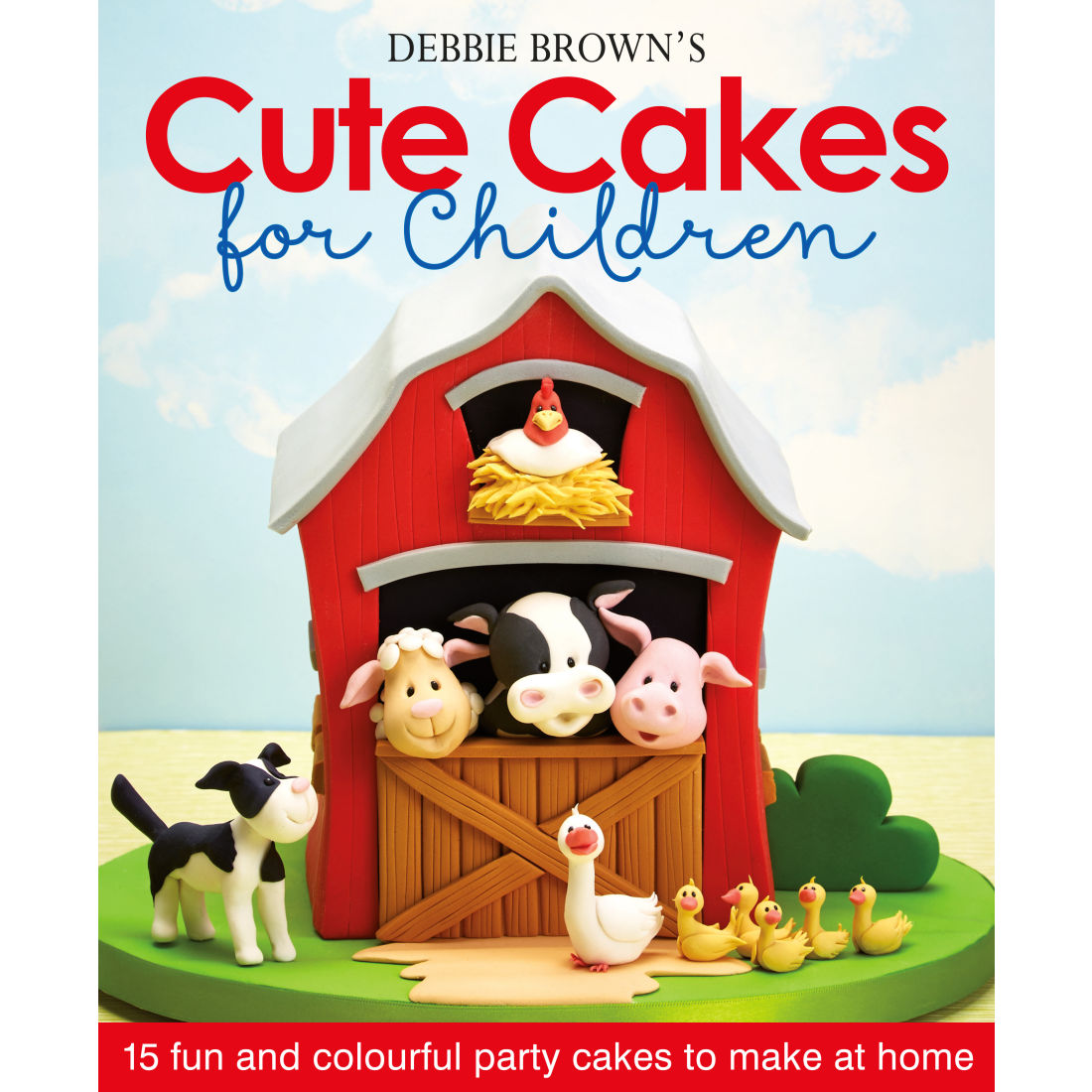Debbie Brown s Cute Cakes for Children Squires Kitchen ...