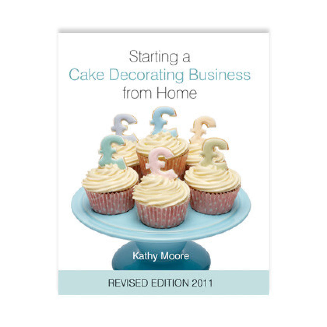 Starting A Cake Decorating Business From Homeby Kathy Moore Author
