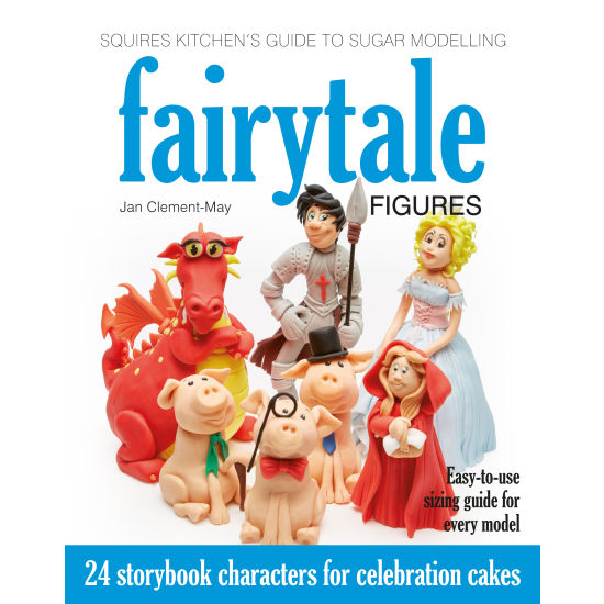 Squires Kitchen's Guide to Sugar Modelling: Fairytale Figures